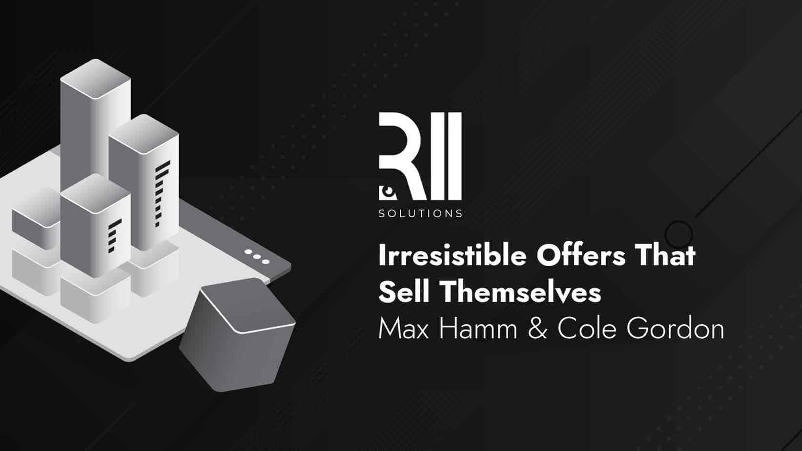 Irresistible Offers That Sell Themselves – Max Hamm & Cole Gordon