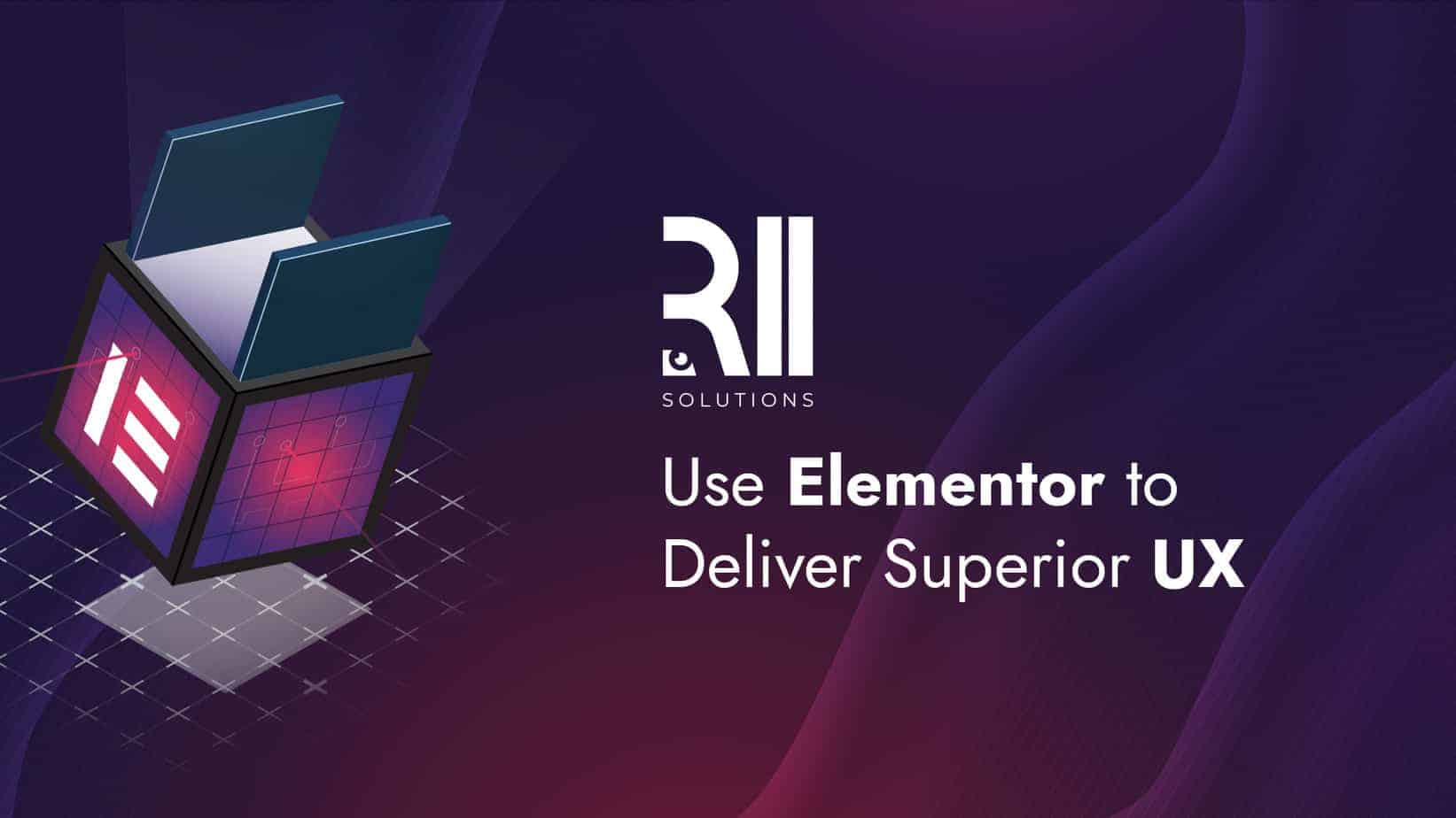 Use Elementor to Deliver Superior UX